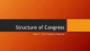 Structure of Congress Lesson 1 How Congress is