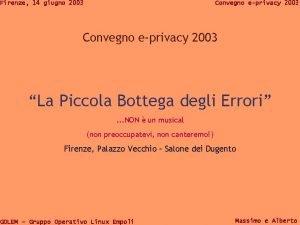 Firenze 14 giugno 2003 Convegno eprivacy 2003 La