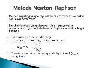 Metode NewtonRaphson Metode ini paling banyak digunakan dalam