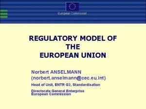 European Commission REGULATORY MODEL OF THE EUROPEAN UNION