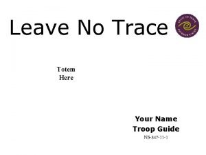 Leave No Trace Totem Here Your Name Troop