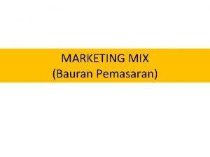 MARKETING MIX Bauran Pemasaran Pengertian Marketing Mix Bauran