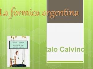 La formica argentina Italo Calvino LE CREATURE ALLOCTONE