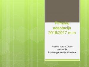 Pirmok adaptacija 20162017 m m Pastrio Juozo Zikaro