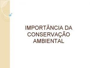 IMPORT NCIA DA CONSERVAO AMBIENTAL Revisando Conservao aes