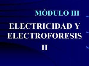 MDULO III MDULO ELECTRICIDAD Y ELECTROFORESIS II Repasemos