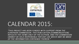 CALENDAR 2015 THIS PROJECT HAS BEEN FUNDED WITH