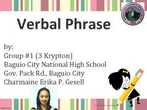 Verbal Phrase by Group 1 3 Krypton Baguio