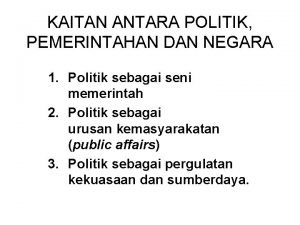 KAITAN ANTARA POLITIK PEMERINTAHAN DAN NEGARA 1 Politik