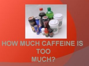 HOW MUCH CAFFEINE IS TOO MUCH How much