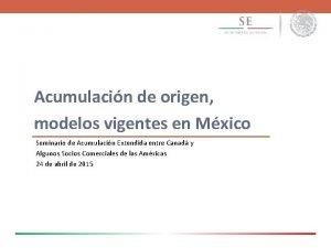 Acumulacin de origen modelos vigentes en Mxico Seminario