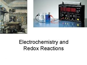 Electrochemistry and Redox Reactions Electrochemical processes are oxidationreduction