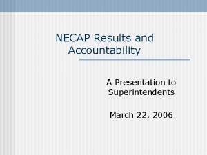 NECAP Results and Accountability A Presentation to Superintendents