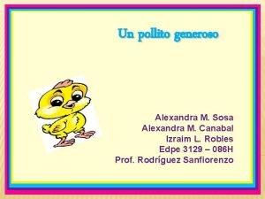 Un pollito generoso Alexandra M Sosa Alexandra M