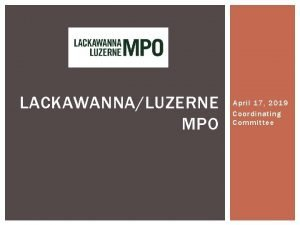 LACKAWANNALUZERNE MPO April 17 2019 Coordinating Committee LET