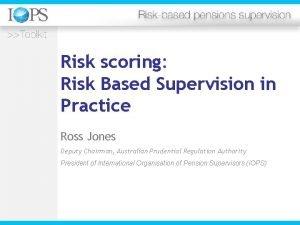 Risk scoring Risk Based Supervision in Practice Ross