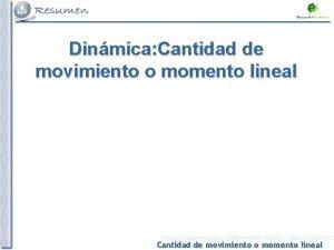 Dinmica Cantidad de movimiento o momento lineal Cantidad