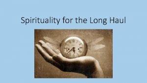 Spirituality for the Long Haul Spiritual but not