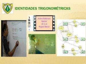 IDENTIDADES TRIGONOMTRICAS Objetivos v Identificar las identidades trigonomtricas