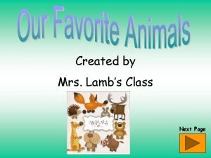 Created by Mrs Lambs Class Next Page What