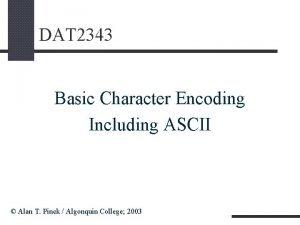 DAT 2343 Basic Character Encoding Including ASCII Alan