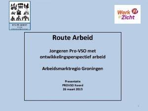 Route Arbeid Jongeren ProVSO met ontwikkelingsperspectief arbeid Arbeidsmarktregio