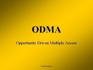 ODMA Opportunity Driven Multiple Access Raul Bruzzone Opportunity
