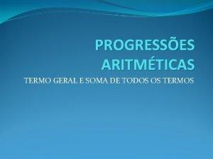 PROGRESSES ARITMTICAS TERMO GERAL E SOMA DE TODOS