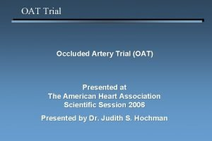 OAT Trial Occluded Artery Trial OAT Presented at