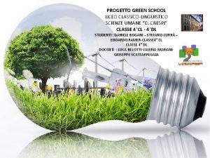 PROGETTO GREEN SCHOOL LICEO CLASSICOLINGUISTICO SCIENZE UMANE D