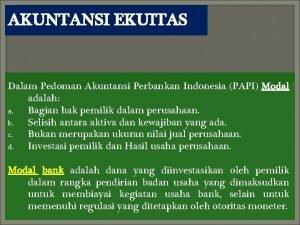 AKUNTANSI EKUITAS Dalam Pedoman Akuntansi Perbankan Indonesia PAPI