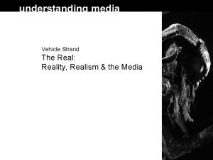 Vehicle Strand The Real Reality Realism the Media