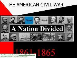 THE AMERICAN CIVIL WAR 1861 1865 This Powerpoint