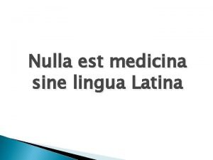 Nulla est medicina sine lingua Latina 1 st
