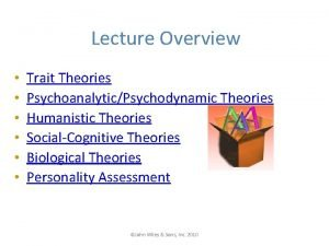 Lecture Overview Trait Theories PsychoanalyticPsychodynamic Theories Humanistic Theories