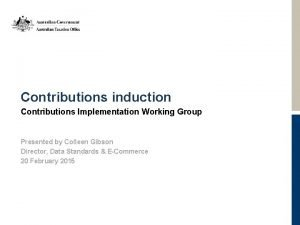 Contributions induction Contributions Implementation Working Group Presented by