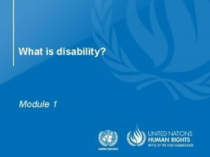 What is disability Module 1 Objective Introduce participants