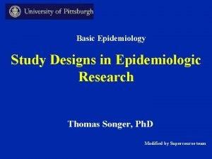 Basic Epidemiology Study Designs in Epidemiologic Research Thomas