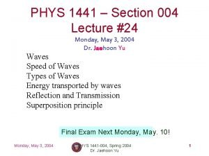 PHYS 1441 Section 004 Lecture 24 Monday May