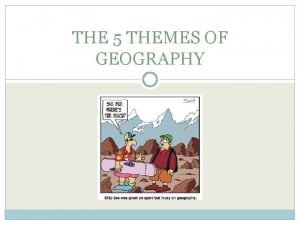 THE 5 THEMES OF GEOGRAPHY geography 1 a