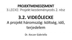 PROJEKTMENEDZSMENT 3 LECKE Projekt kezdemnyezs 2 rsz 3