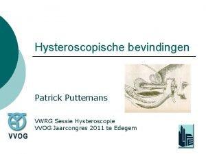 Hysteroscopische bevindingen Patrick Puttemans VWRG Sessie Hysteroscopie VVOG