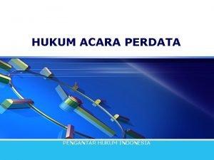 HUKUM ACARA PERDATA PENGANTAR HUKUM INDONESIA HUKUM ACARA