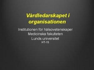Vrdledarskapet i organisationen Institutionen fr hlsovetenskaper Medicinska fakulteten