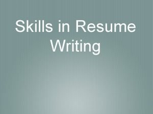 Skills in Resume Writing What is a resume