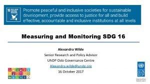 Measuring and Monitoring SDG 16 Alexandra Wilde Senior
