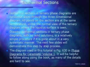 Isothermal Sections n n n Isothermal sections in