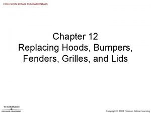 Chapter 12 Replacing Hoods Bumpers Fenders Grilles and