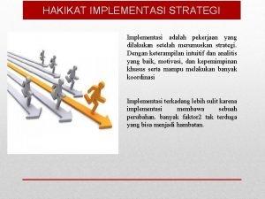 HAKIKAT IMPLEMENTASI STRATEGI Implementasi adalah pekerjaan yang dilakukan