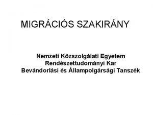 MIGRCIS SZAKIRNY Nemzeti Kzszolglati Egyetem Rendszettudomnyi Kar Bevndorlsi